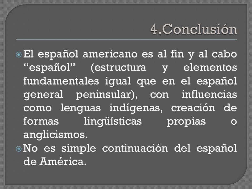  El español americano es al fin y al cabo español (estructura y elementos fundamentales igual que en el español general peninsular), con influencias como lenguas indígenas, creación de formas lingüísticas propias o anglicismos.
