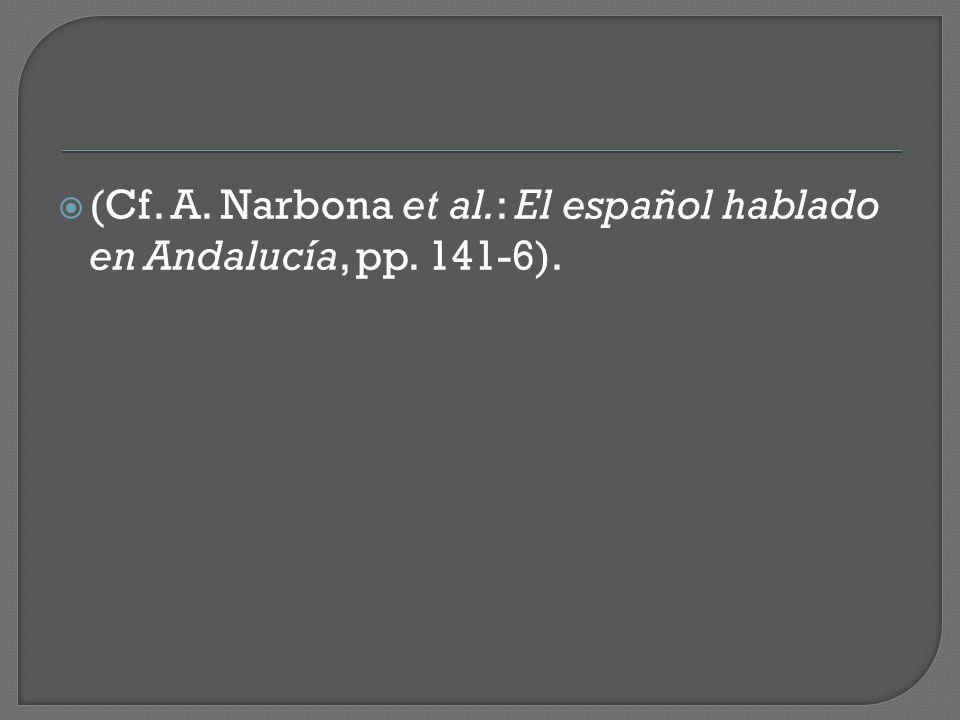  (Cf. A. Narbona et al.: El español hablado en Andalucía, pp. 141-6).