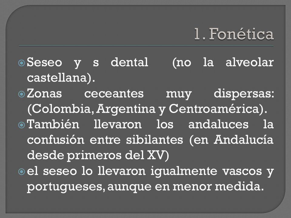 Seseo y s dental (no la alveolar castellana).