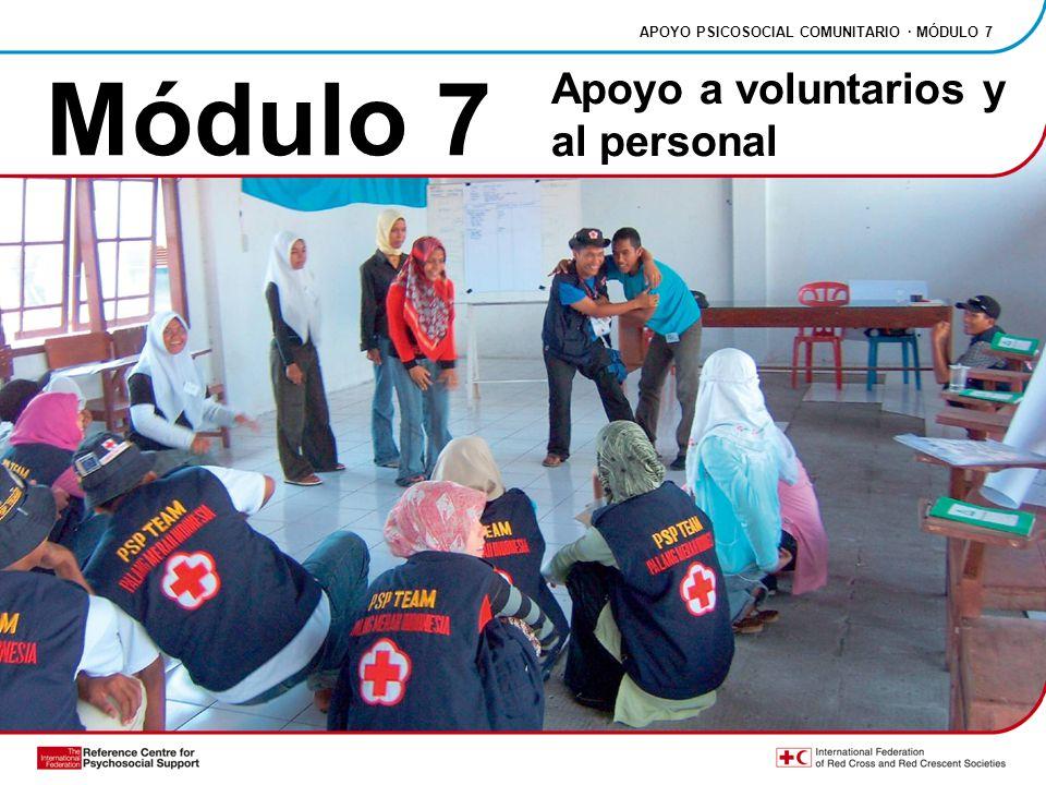 Módulo 7 APOYO PSICOSOCIAL COMUNITARIO · MÓDULO 7 Apoyo a voluntarios y al personal