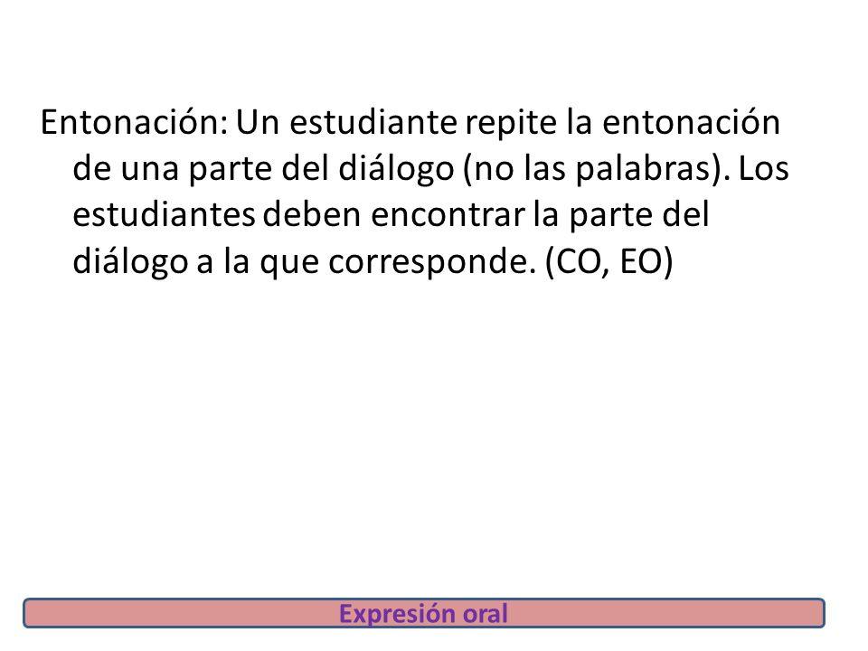Entonación: Un estudiante repite la entonación de una parte del diálogo (no las palabras).