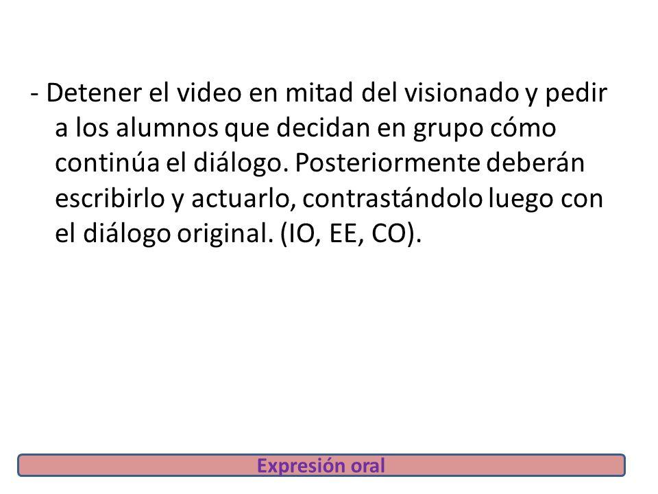 - Detener el video en mitad del visionado y pedir a los alumnos que decidan en grupo cómo continúa el diálogo.