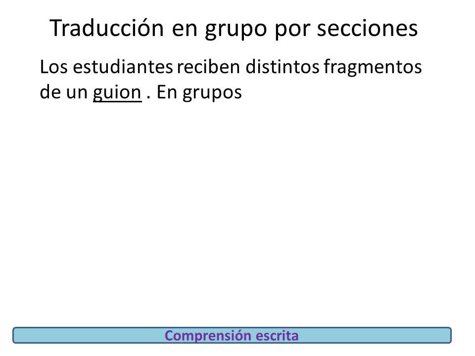 Traducción en grupo por secciones Los estudiantes reciben distintos fragmentos de un guion.