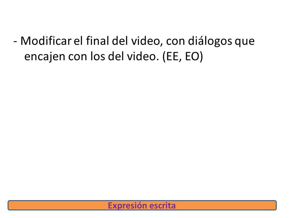 - Modificar el final del video, con diálogos que encajen con los del video.