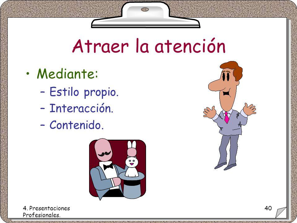 4. Presentaciones Profesionales. 40 Atraer la atención Mediante: –Estilo propio.