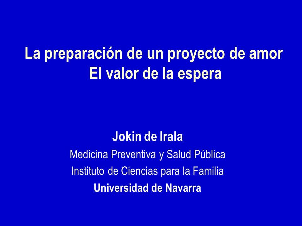 La preparación de un proyecto de amor El valor de la espera Jokin de Irala Medicina Preventiva y Salud Pública Instituto de Ciencias para la Familia Universidad de Navarra