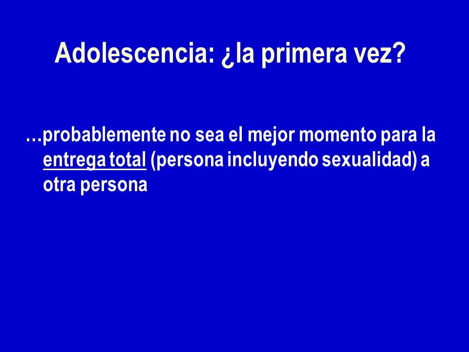 …probablemente no sea el mejor momento para la entrega total (persona incluyendo sexualidad) a otra persona Adolescencia: ¿la primera vez