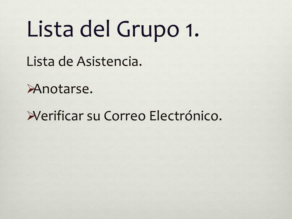 Lista del Grupo 1. Lista de Asistencia.  Anotarse.  Verificar su Correo Electrónico.