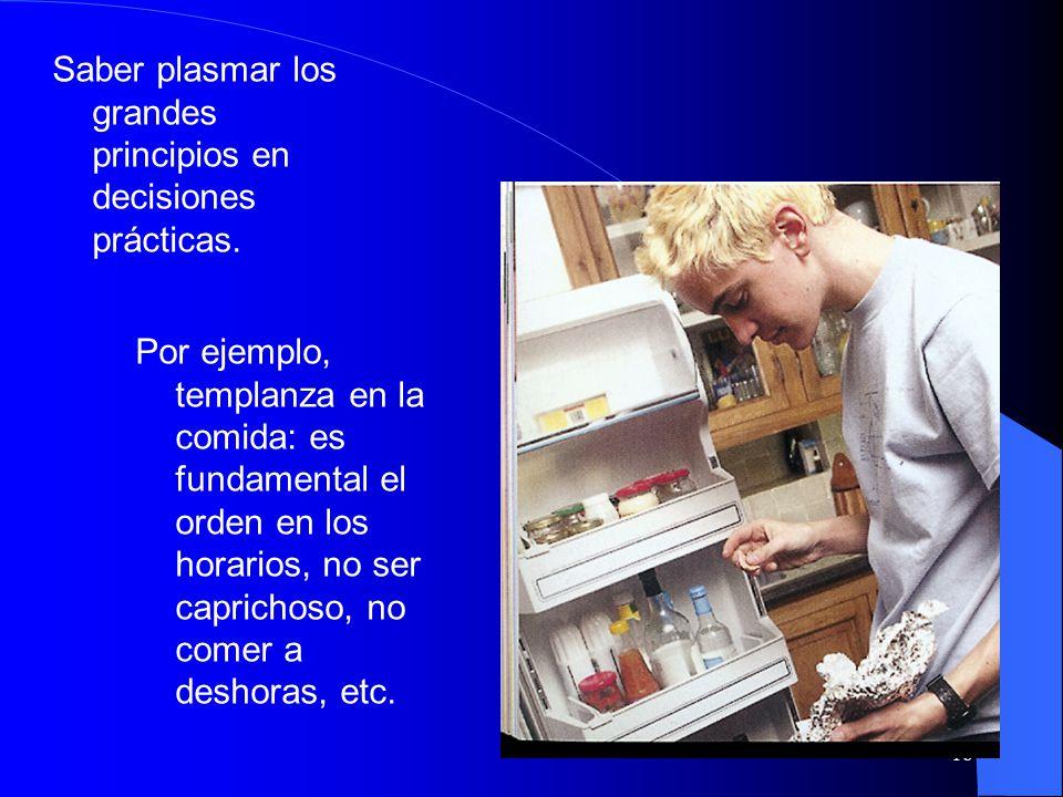 18 Por ejemplo, templanza en la comida: es fundamental el orden en los horarios, no ser caprichoso, no comer a deshoras, etc.