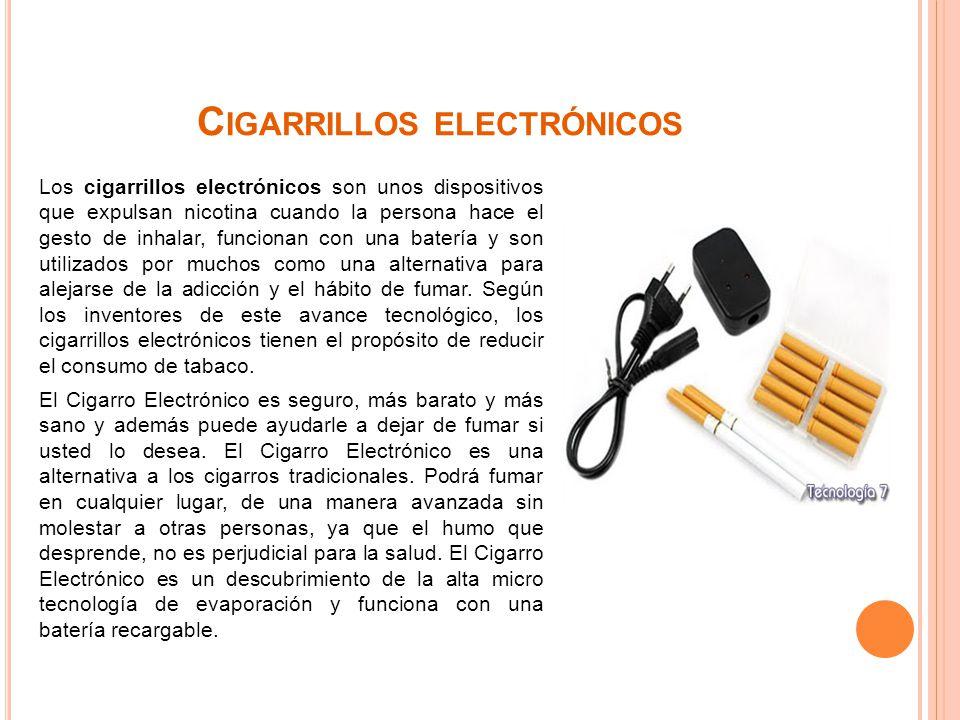 C IGARRILLOS ELECTRÓNICOS Los cigarrillos electrónicos son unos dispositivos que expulsan nicotina cuando la persona hace el gesto de inhalar, funcionan con una batería y son utilizados por muchos como una alternativa para alejarse de la adicción y el hábito de fumar.