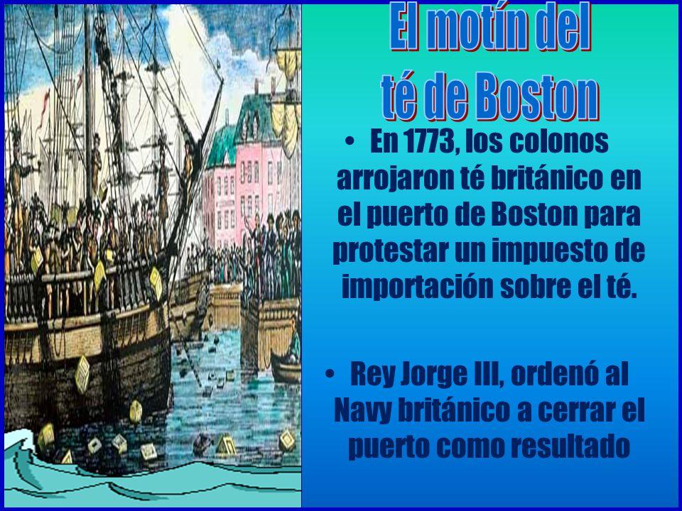 En 1773, los colonos arrojaron té británico en el puerto de Boston para protestar un impuesto de importación sobre el té.