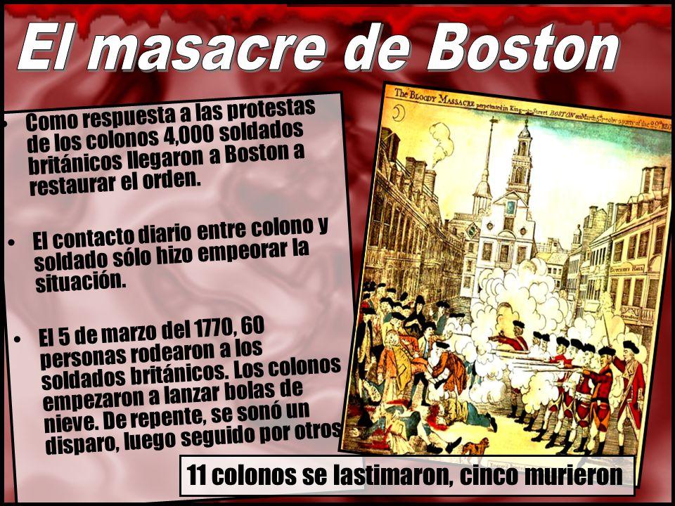 Como respuesta a las protestas de los colonos 4,000 soldados británicos llegaron a Boston a restaurar el orden.