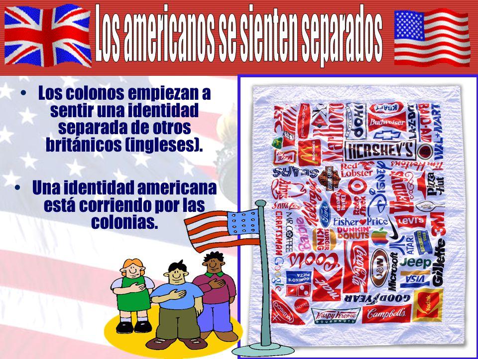 Los colonos empiezan a sentir una identidad separada de otros británicos (ingleses).
