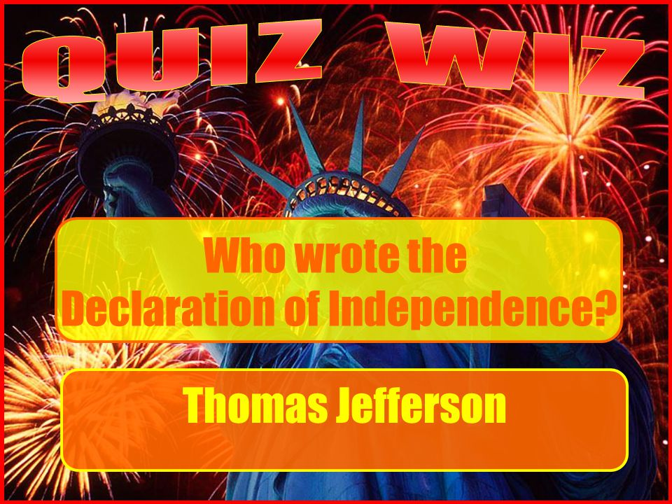 Who wrote the Declaration of Independence Thomas Jefferson