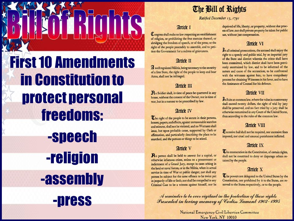 First 10 Amendments in Constitution to protect personal freedoms: -speech -religion -assembly -press