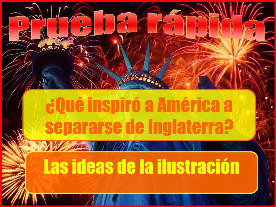 ¿Qué inspiró a América a separarse de Inglaterra Las ideas de la ilustración