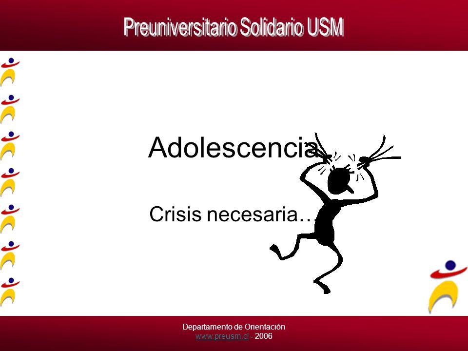 Departamento de Orientación www.preusm.cl - 2006 www.preusm.cl Adolescencia Crisis necesaria…