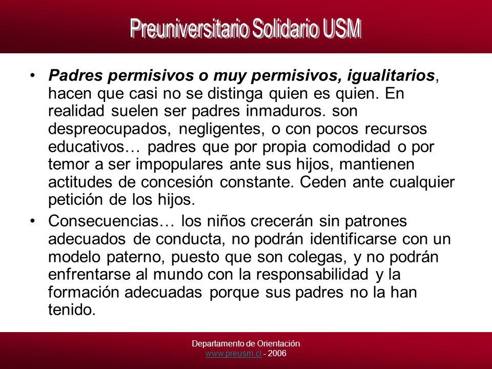 Departamento de Orientación www.preusm.cl - 2006 www.preusm.cl Padres permisivos o muy permisivos, igualitarios, hacen que casi no se distinga quien es quien.