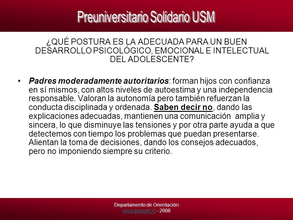 Departamento de Orientación www.preusm.cl - 2006 www.preusm.cl ¿QUÉ POSTURA ES LA ADECUADA PARA UN BUEN DESARROLLO PSICOLÓGICO, EMOCIONAL E INTELECTUAL DEL ADOLESCENTE.