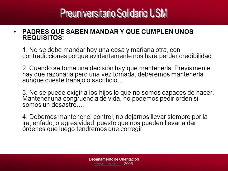 Departamento de Orientación www.preusm.cl - 2006 www.preusm.cl PADRES QUE SABEN MANDAR Y QUE CUMPLEN UNOS REQUISITOS: 1.