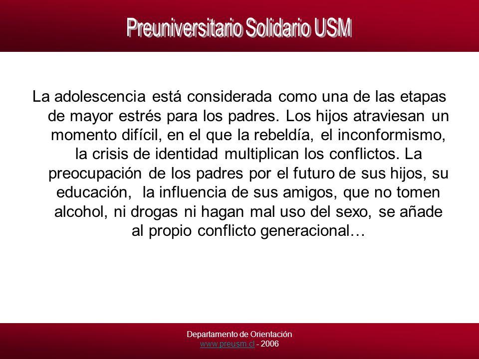 Departamento de Orientación www.preusm.cl - 2006 www.preusm.cl La adolescencia está considerada como una de las etapas de mayor estrés para los padres.