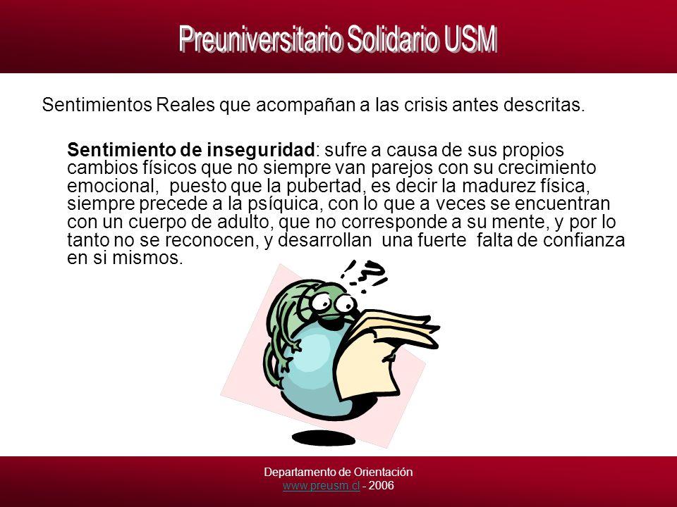 Departamento de Orientación www.preusm.cl - 2006 www.preusm.cl Sentimientos Reales que acompañan a las crisis antes descritas.