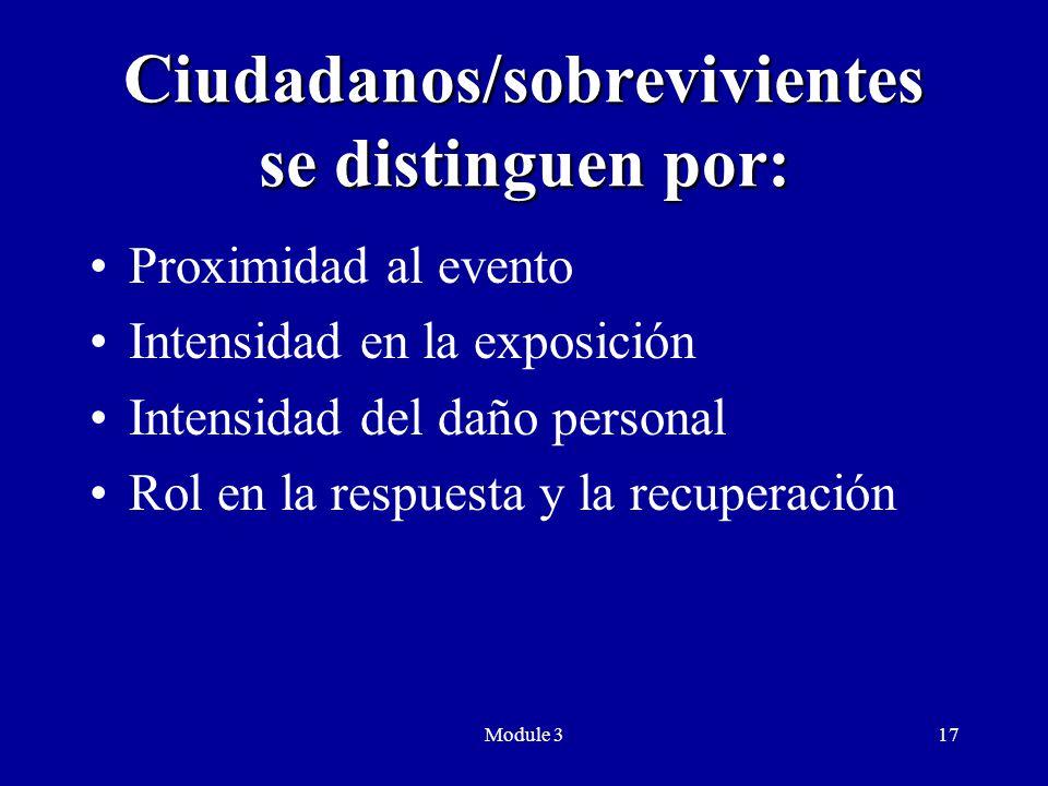Module 317 Ciudadanos/sobrevivientes se distinguen por: Proximidad al evento Intensidad en la exposición Intensidad del daño personal Rol en la respuesta y la recuperación