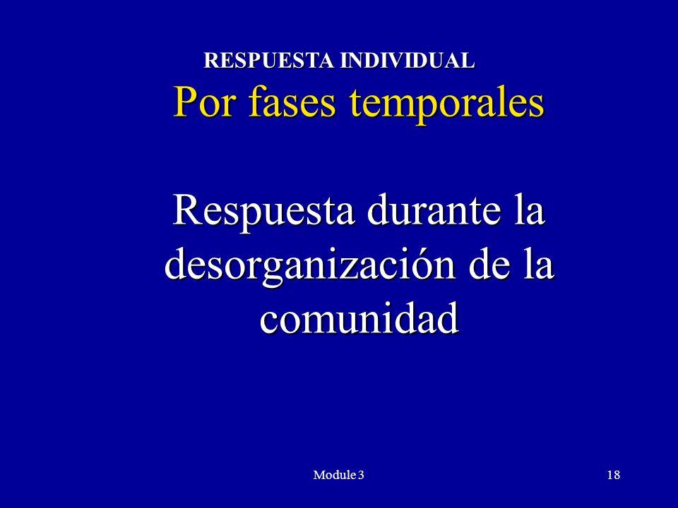 Module 318 Por fases temporales Respuesta durante la desorganización de la comunidad RESPUESTA INDIVIDUAL