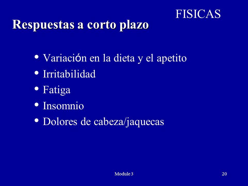 Module 320 Respuestas a corto plazo  Variaci ó n en la dieta y el apetito  Irritabilidad  Fatiga  Insomnio  Dolores de cabeza/jaquecas FISICAS