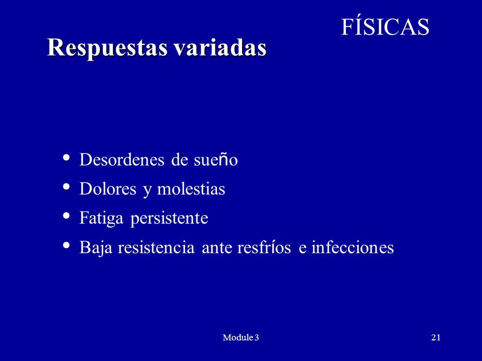 Module 321  Desordenes de sue ñ o  Dolores y molestias  Fatiga persistente  Baja resistencia ante resfr í os e infecciones Respuestas variadas FÍSICAS