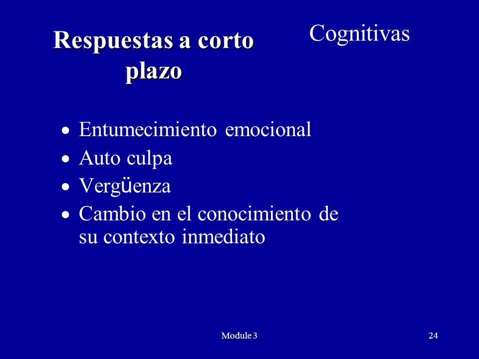Module 324 Respuestas a corto plazo  Entumecimiento emocional  Auto culpa  Verg ü enza  Cambio en el conocimiento de su contexto inmediato Cognitivas