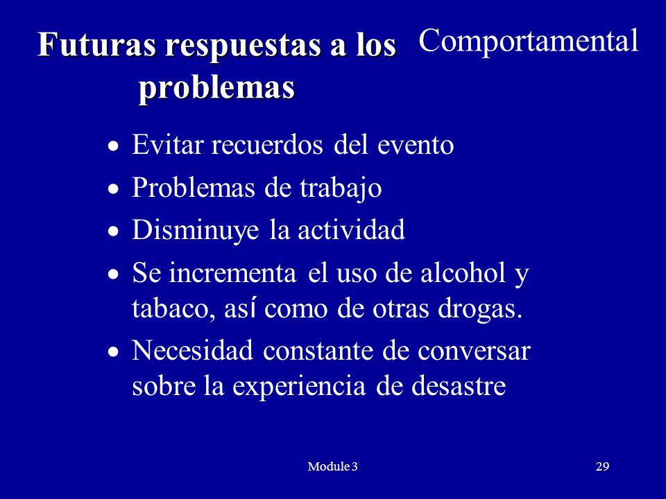 Module 329 Futuras respuestas a los problemas  Evitar recuerdos del evento  Problemas de trabajo  Disminuye la actividad  Se incrementa el uso de alcohol y tabaco, as í como de otras drogas.