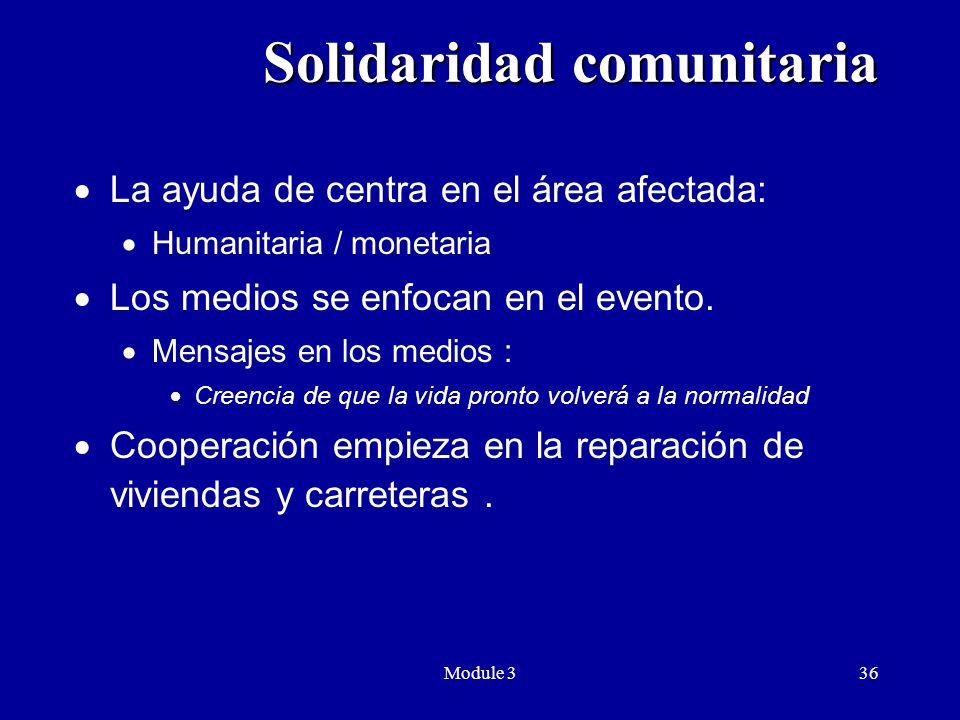 Module 336 Solidaridad comunitaria Solidaridad comunitaria  La ayuda de centra en el área afectada:  Humanitaria / monetaria  Los medios se enfocan en el evento.