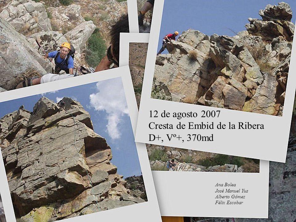 12 de agosto 2007 Cresta de Embid de la Ribera D+, Vº+, 370md Ana Bolea José Manuel Yus Alberto Gómez Félix Escobar
