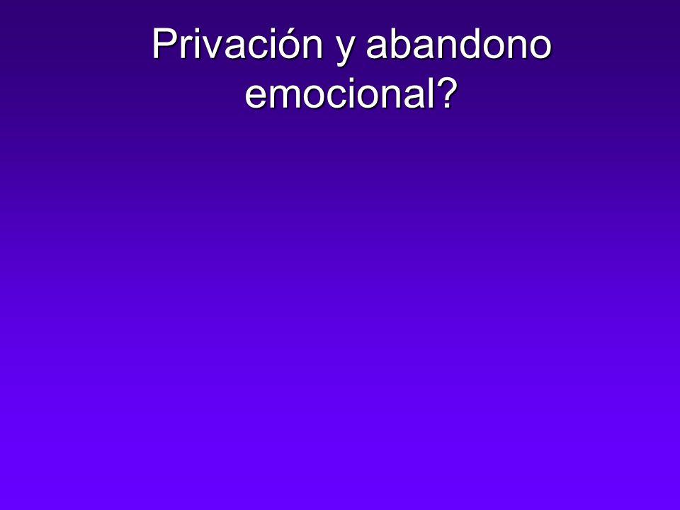 Privación y abandono emocional