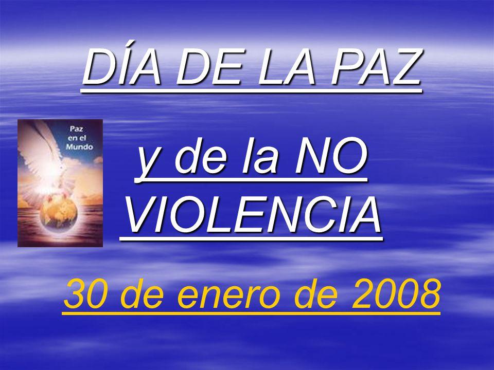 DÍA DE LA PAZ y de la NO VIOLENCIA 30 de enero de 2008
