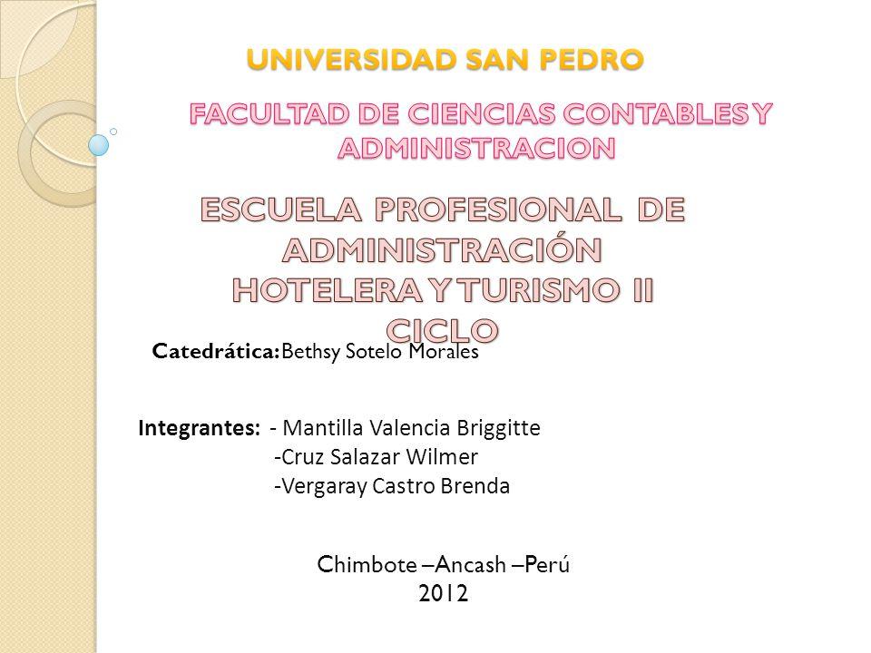 Catedrática: Bethsy Sotelo Morales Integrantes: - Mantilla Valencia Briggitte -Cruz Salazar Wilmer -Vergaray Castro Brenda Chimbote –Ancash –Perú 2012