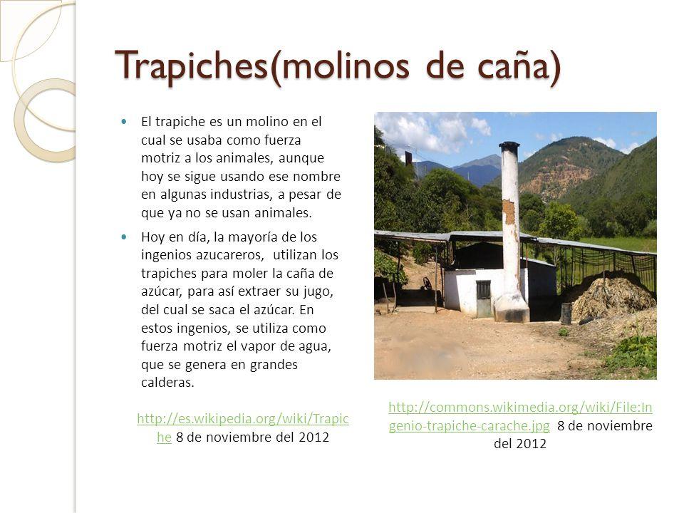 Trapiches(molinos de caña) El trapiche es un molino en el cual se usaba como fuerza motriz a los animales, aunque hoy se sigue usando ese nombre en algunas industrias, a pesar de que ya no se usan animales.