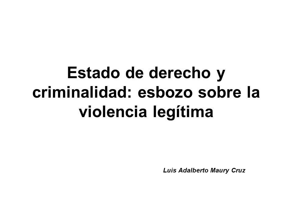 Estado de derecho y criminalidad: esbozo sobre la violencia legítima Luis Adalberto Maury Cruz