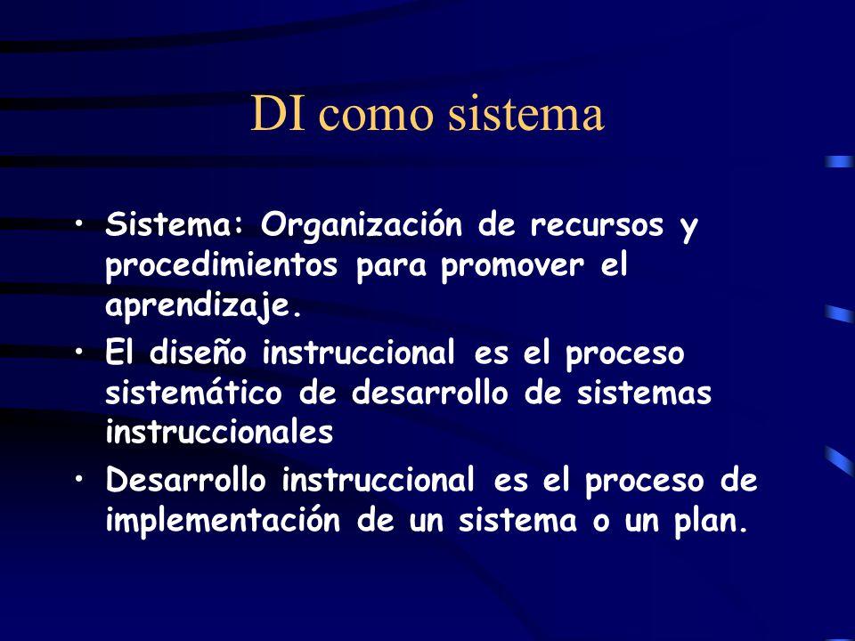 DI como sistema Sistema: Organización de recursos y procedimientos para promover el aprendizaje.