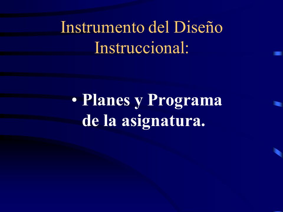 Instrumento del Diseño Instruccional: Planes y Programa de la asignatura.