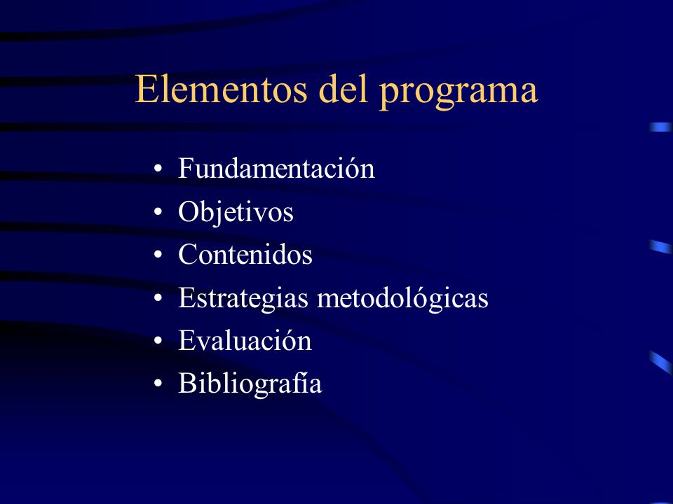 Elementos del programa Fundamentación Objetivos Contenidos Estrategias metodológicas Evaluación Bibliografía