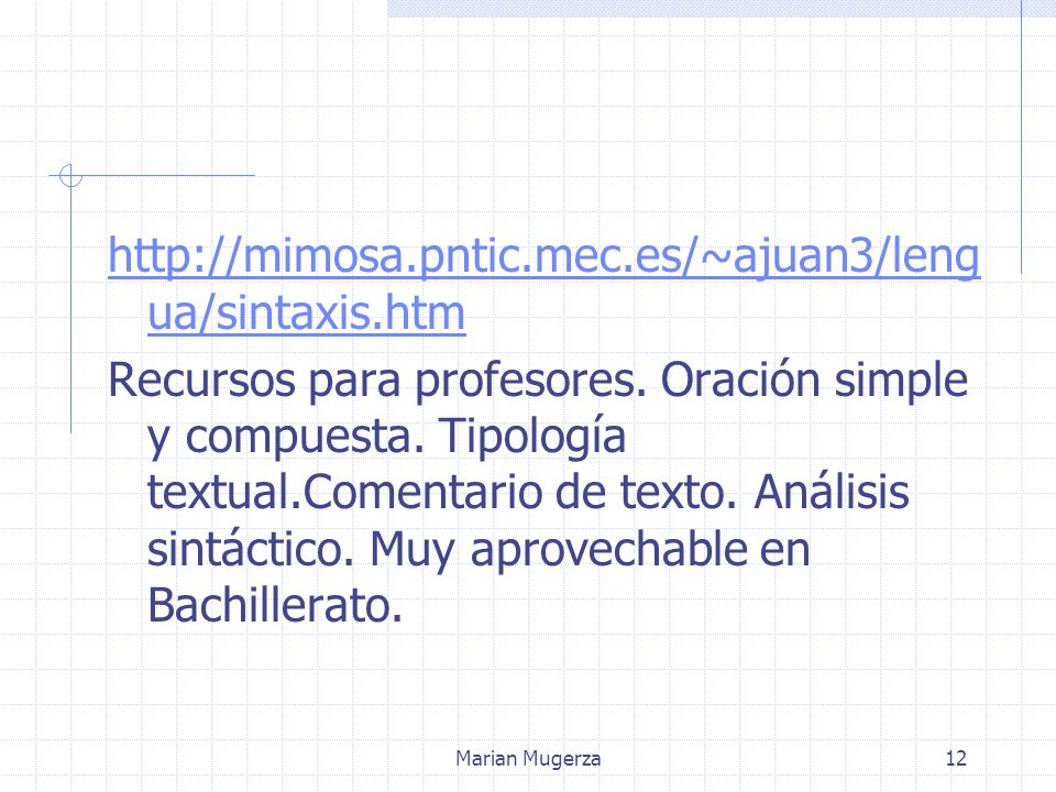 Marian Mugerza12 http://mimosa.pntic.mec.es/~ajuan3/leng ua/sintaxis.htm Recursos para profesores.
