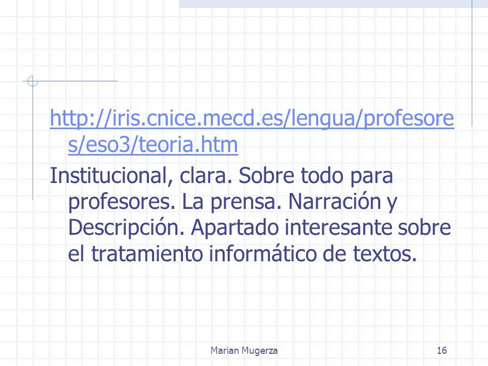 Marian Mugerza16 http://iris.cnice.mecd.es/lengua/profesore s/eso3/teoria.htm Institucional, clara.