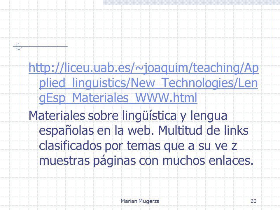 Marian Mugerza20 http://liceu.uab.es/~joaquim/teaching/Ap plied_linguistics/New_Technologies/Len gEsp_Materiales_WWW.html Materiales sobre lingüística y lengua españolas en la web.