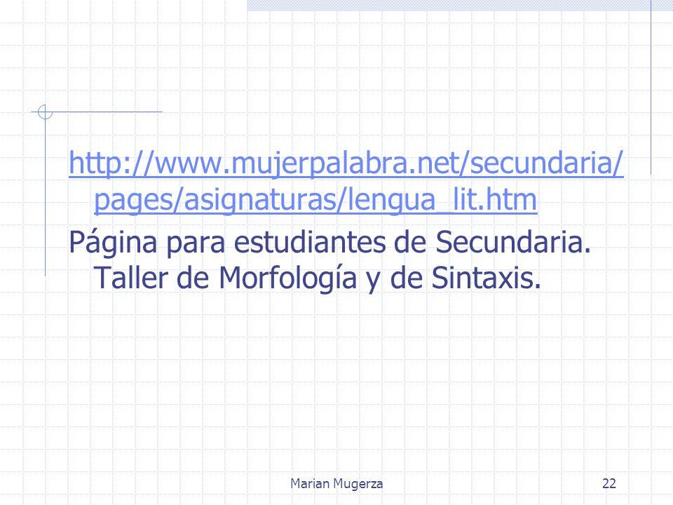 Marian Mugerza22 http://www.mujerpalabra.net/secundaria/ pages/asignaturas/lengua_lit.htm Página para estudiantes de Secundaria.