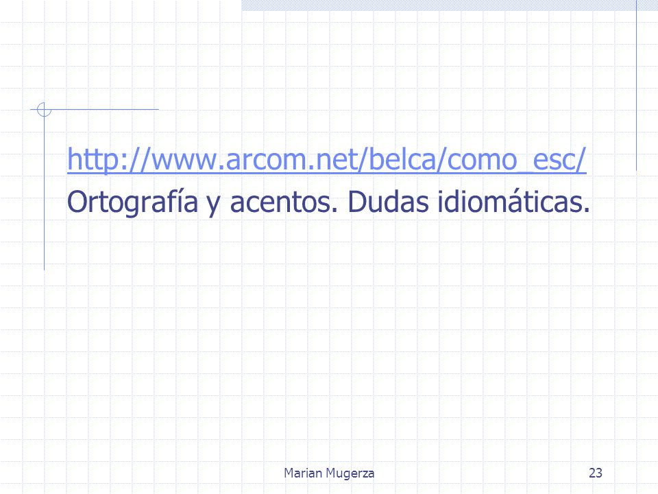 Marian Mugerza23 http://www.arcom.net/belca/como_esc/ Ortografía y acentos. Dudas idiomáticas.