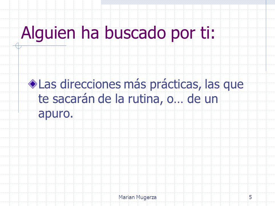 Marian Mugerza5 Alguien ha buscado por ti: Las direcciones más prácticas, las que te sacarán de la rutina, o… de un apuro.