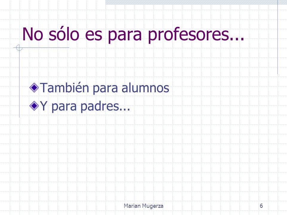 Marian Mugerza6 No sólo es para profesores... También para alumnos Y para padres...