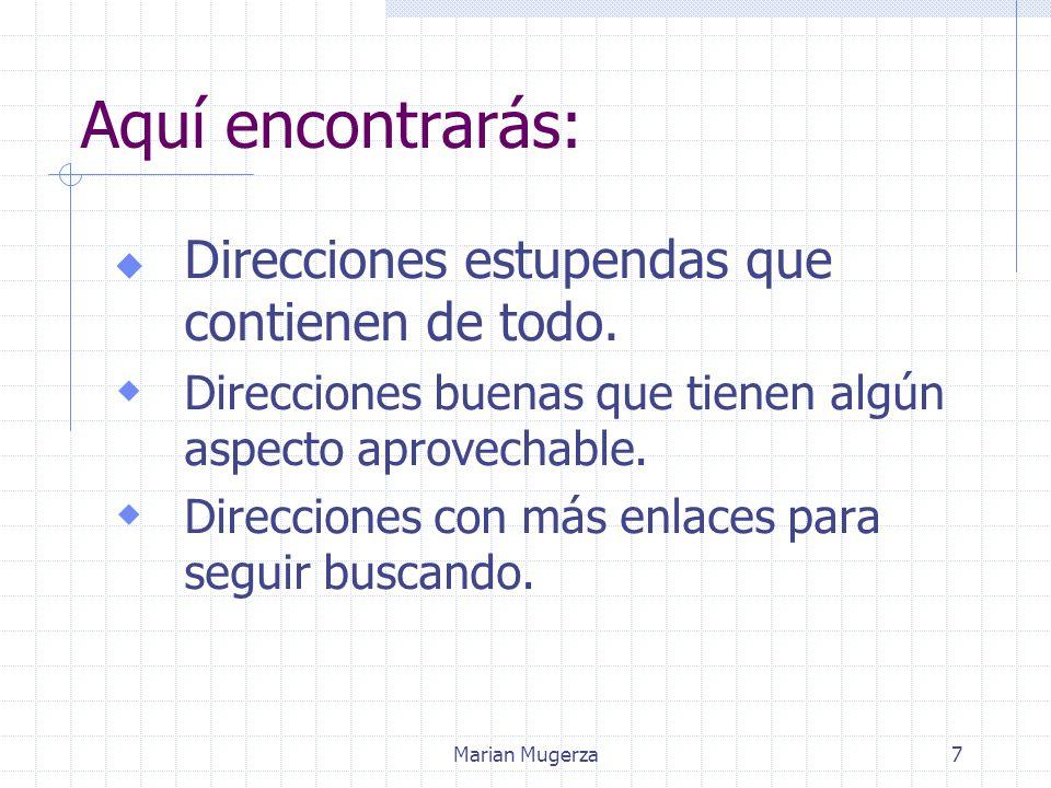 Marian Mugerza7 Aquí encontrarás:  Direcciones estupendas que contienen de todo.